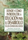 D�nde y c�mo introducir la educaci�n para el desarrollo en los centros educativos. oportunidades y retos que la actual regulaci�n del sistema educativo ofrece a la educaci�n para el desarrollo y la ci