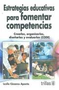 Estrategias educativas para fomentar competencias. Crearlas, organizarlas, dise�arlas y evaluarlas ( CODE ).