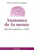 Anatom�a de la mente. Emoci�n, cognici�n y cerebro.
