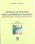Gestos y activación para las personas mayores. Ergomotricidad y atención gerontológica. Tomo I. Generalidades y educación gestual específica.