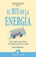 El bus de la energ�a. Diez reglas para llenar de energ�a positiva tu vida.