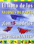 El libro de los aviones de papel. �Con 12 modelos impresionantes!