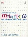 Ayuda a tus hijos con las Matem�ticas. Una gu�a visual �nica paso a paso