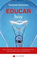 Educar hoy. Bases educativas eficaces y metodolog�as de �xito para los padres de la sociedad actual