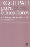 Equipar para educadores. Adolescentes en situaci�n de conflicto