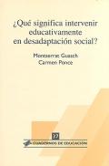 ¿Qué significa intervenir educativamente en desadaptación social? Cuadernos de educación 37.