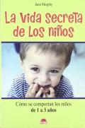 La vida secreta de los niños. Cómo se comportan los niños de 1 a 3 años.