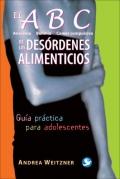 El ABC ( Anorexia, Bulimia, Comer compulsivo ) de los desórdenes alimenticios. Guía práctica para adolescentes.