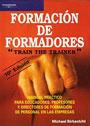 Formaci�n de formadores.Train the Trainer. Manual pr�ctico para educadores, profesores y directores de formaci�n de persoanl en las empresas.