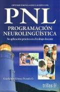 Optimicemos la educaci�n con PNL ( Programaci�n neuroling��stica ). Su aplicaci�n pr�ctica en el trabajo docente.