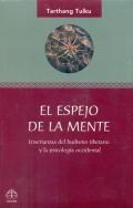 El espejo de la mente. Enseñanzas del budismo tibetano y la psicología occidental.