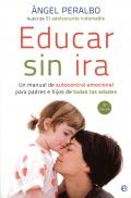 Educar sin ira. Un manual de autocontrol emocional para padres e hijos de todas las edades.