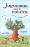 Juguemos con la m�sica. Nueva versi�n por programa de competencias. Manual del conductor. Incluye CD.