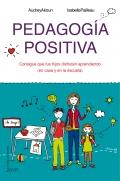 Pedagog�a positiva. Consigue que tus hijos disfruten aprendiendo (en la casa y en la escuela)