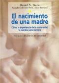 El nacimiento de una madre. C�mo la experiencia de la maternidad te cambia para siempre.