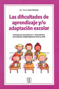 Las dificultades de aprendizaje y/o adaptaci�n escolar. Errores de diagn�stico y tratamiento: sus graves consecuencias para el ni�o.