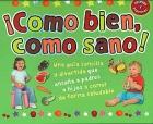 �Como bien, como sano!. Una gu�a sencilla y divertida que ense�a a padres e hijos a comer de forma saludable.