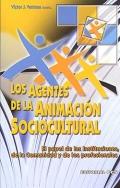 Los agentes de la animaci�n sociocultural. El papel de las instituciones, de la Comunidad y de los profesionales.