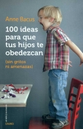 100 ideas para que tus hijos te obedezcan (sin gritos ni amenazas).