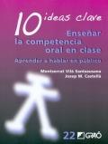 10 ideas clave. Ense�ar la competencia oral en clase. Aprender a hablar en p�blico.