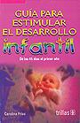Gu�a para estimular el desarrollo infantil. De los 45 d�as al primer a�o.