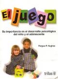 El juego. Su importancia en el desarrollo psicológico del niño y el adolescente.