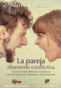 La pareja altamente conflictiva. Gu�a de terapia dial�ctico-conductual para encontrar paz, intimidad y econocimiento