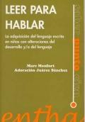 Leer para hablar. La adquisici�n del lenguaje escrito en ni�os con alteraciones del desarrollo y/o lenguaje