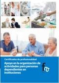 Apoyo en la organizacin de actividades para personas dependientes en instituciones. Certificados de profesionalidad.