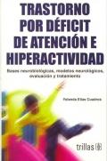 Trastorno por déficit de atención e hiperactividad. Bases neurobiologicas, modelos neurológicos, evaluación y tratamiento.