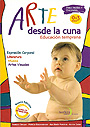 Arte desde la cuna. Educaci�n temprana 0 - 3 a�os. Para padres y docentes. ( Con CD )