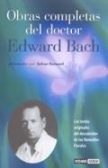 Obras completas del doctor Edward Bach. Los textos originales del descubridor de los remedios florales.