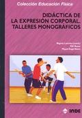 Did�ctica de la expresi�n corporal. Talleres monogr�ficos