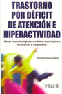 Trastorno por dficit de atencin e hiperactividad. Bases neurobiologicas, modelos neurolgicos, evaluacin y tratamiento.