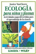 Ecología para niños y jóvenes. Actividades superdivertidas para el aprendizaje de la ciencia.