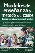 Modelos de enseñanza y método de casos. Estrategias para ambientes innovadores de aprendizaje.