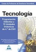 Tecnología. Programación Didáctica y 15 Unidades Didácticas de 4º de ESO. Cuerpo de Profesores de Enseñanza Secundaria.