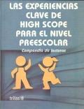 Las experiencias clave de High Scope para el nivel preescolar. Compendio de lecturas.