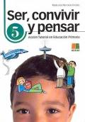 Ser, convivir y pensar 5. Acci�n Tutorial en Educaci�n Primaria.