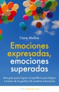 Emociones expresadas, emociones superadas. Una gu�a para lograr el equilibrio psicol�gico a trav�s de la gesti�n de nuestras emociones