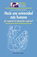Hacia una universidad mas humana . �Es superior la educacion superior?