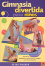 Gimnasia divertida para nios. Estimula a tu hijo mediante ejercicios y juegos con movimiento.
