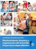 Mantenimiento, limpieza y organizaci�n del domicilio de personas dependientes. Certificados de profesionalidad.
