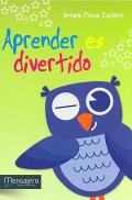 Aprender es divertido. Juegos y actividades para promover la expresi�n, lectura, escritura y pensamiento de un modo gozoso