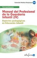 Manual del Profesional de la Guarder�a Infantil (IV). Aspectos pedag�gicos en Educaci�n Infantil
