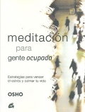 Meditacin para gente ocupada. Estrategias para vencer el estrs y calmar tu vida.