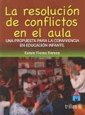 La resolución de conflictos en el aula. Una propuesta para la convivencia en educación infantil.