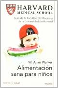 Alimentación sana para niños. Guía de la Facultad de Medicina de la Universidad de Harvard.