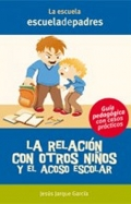 La relacin con otros nios y el acoso escolar. Gua psicopedaggica con casos prcticos.
