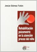 Rehabilitaci�n psicomotriz en la atenci�n precoz del ni�o.